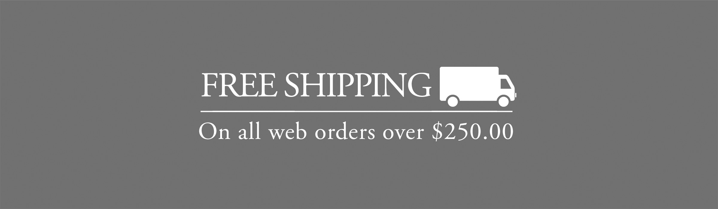 Free Shipping - On all web orders over $250
